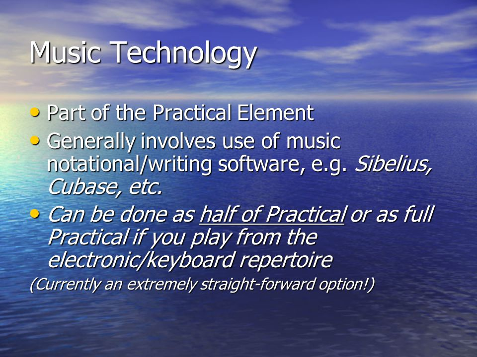 Music Technology Part of the Practical Element Part of the Practical Element Generally involves use of music notational/writing software, e.g. Sibeliu