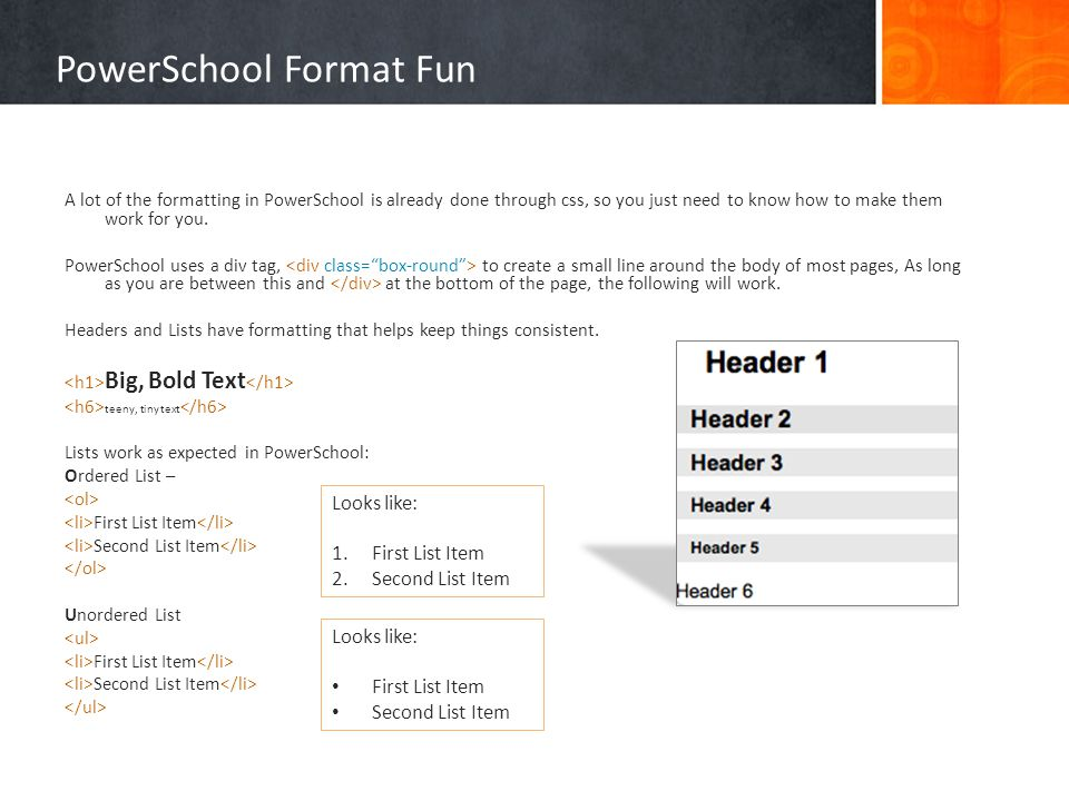 PowerSchool Format Fun A lot of the formatting in PowerSchool is already done through css, so you just need to know how to make them work for you.