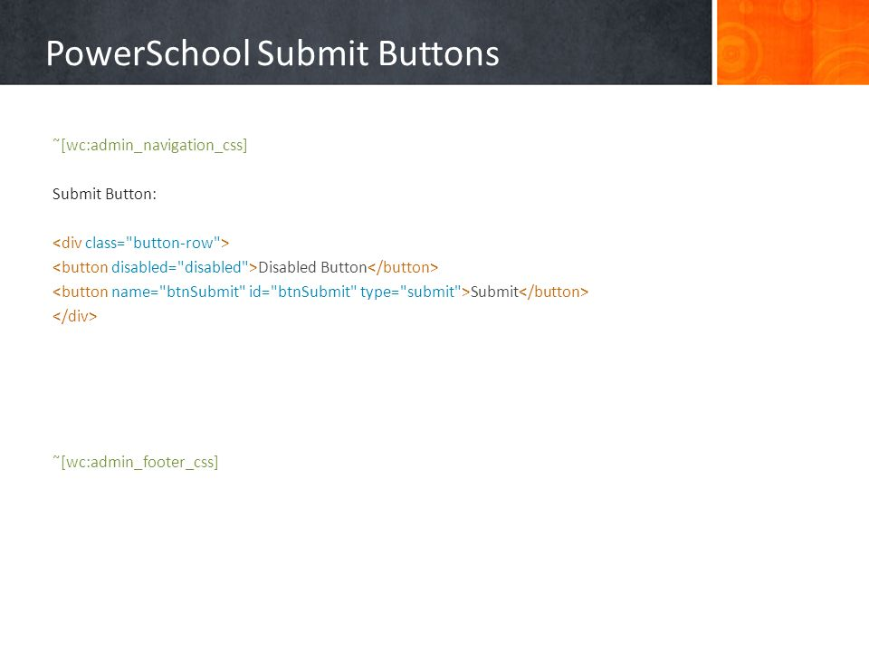PowerSchool Submit Buttons ˜[wc:admin_navigation_css] Submit Button: Disabled Button Submit ˜[wc:admin_footer_css]