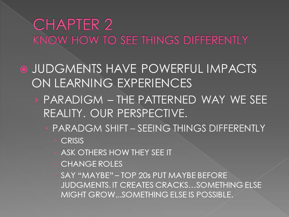 JUDGMENTS HAVE POWERFUL IMPACTS ON LEARNING EXPERIENCES › PARADIGM – THE PATTERNED WAY WE SEE REALITY.