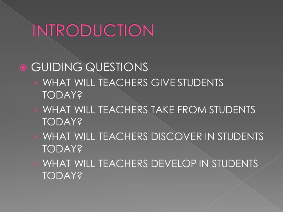  GUIDING QUESTIONS › WHAT WILL TEACHERS GIVE STUDENTS TODAY.