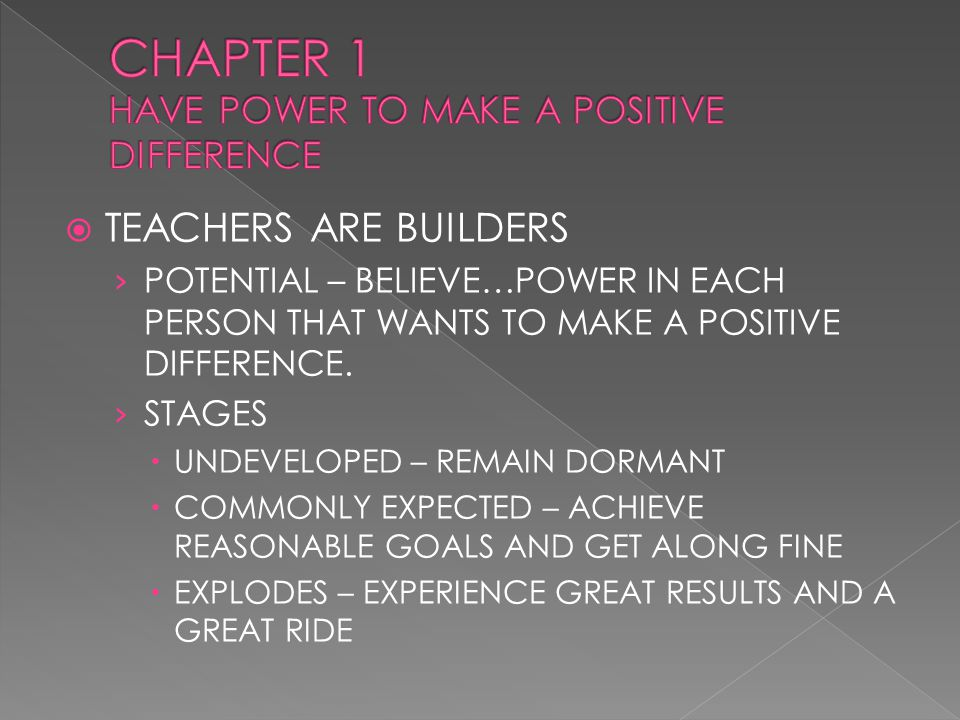  TEACHERS ARE BUILDERS › POTENTIAL – BELIEVE…POWER IN EACH PERSON THAT WANTS TO MAKE A POSITIVE DIFFERENCE.