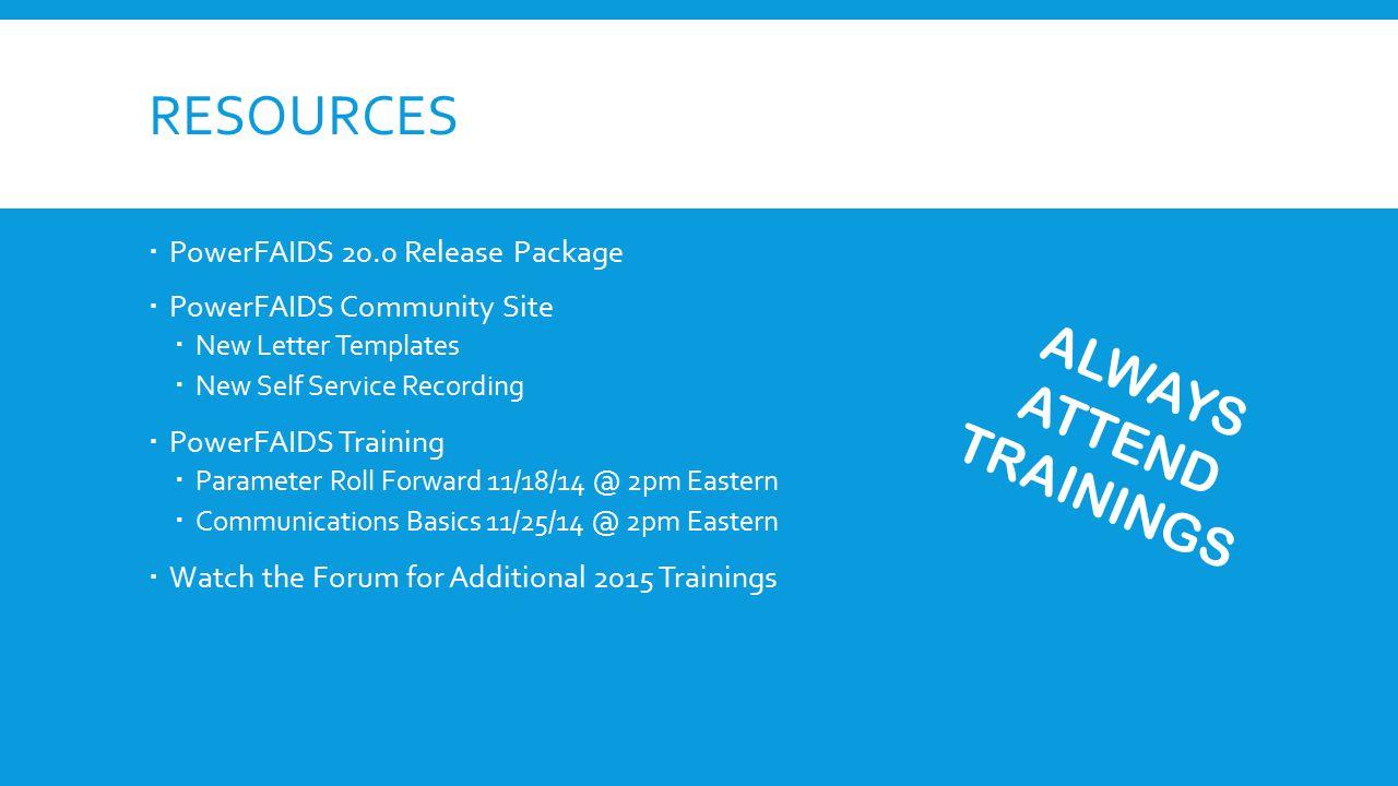 RESOURCES  PowerFAIDS 20.0 Release Package  PowerFAIDS Community Site  New Letter Templates  New Self Service Recording  PowerFAIDS Training  Pa