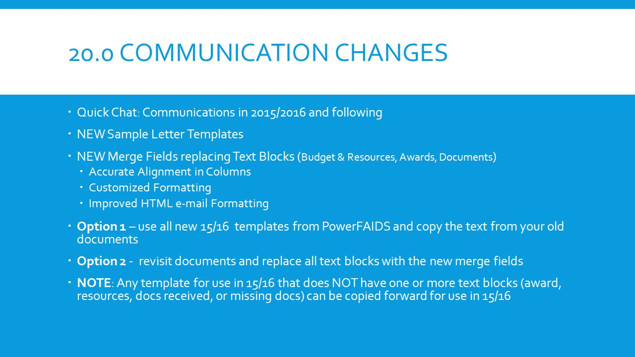 20.0 COMMUNICATION CHANGES  Quick Chat: Communications in 2015/2016 and following  NEW Sample Letter Templates  NEW Merge Fields replacing Text Blo