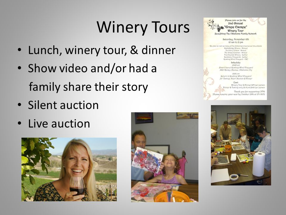 Winery Tours Lunch, winery tour, & dinner Show video and/or had a family share their story Silent auction Live auction