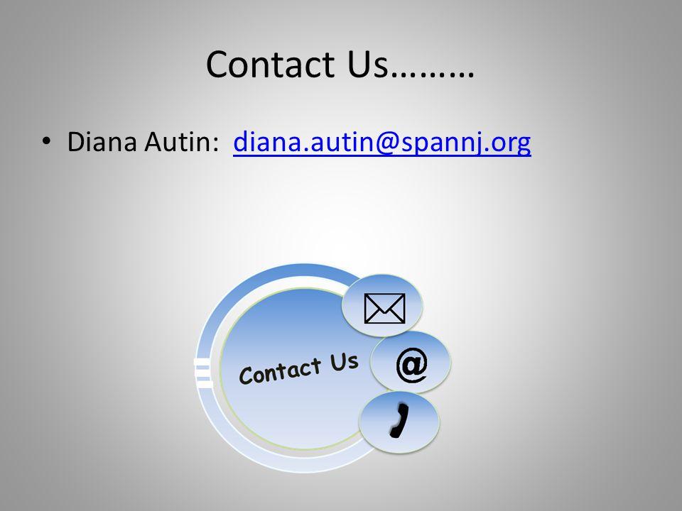 Contact Us……… Diana Autin: diana.autin@spannj.orgdiana.autin@spannj.org