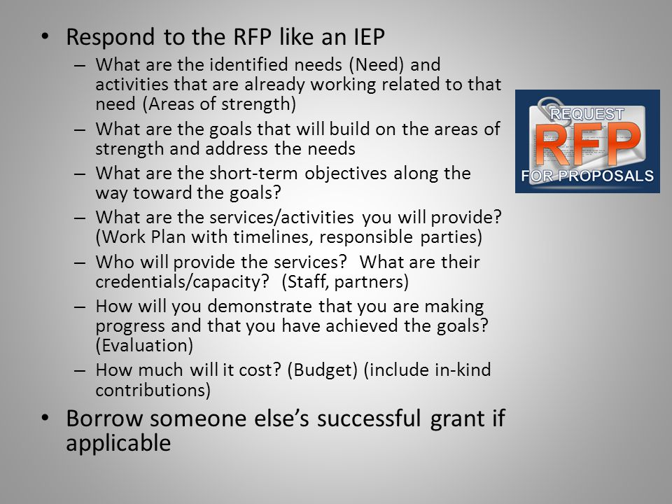 Respond to the RFP like an IEP – What are the identified needs (Need) and activities that are already working related to that need (Areas of strength)