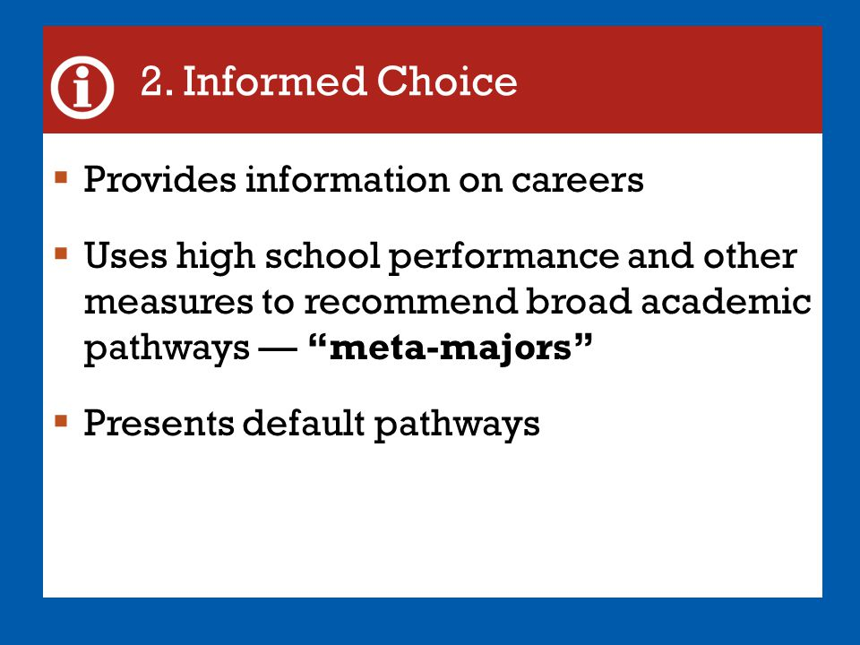 """2. Informed Choice  Provides information on careers  Uses high school performance and other measures to recommend broad academic pathways — """"meta-ma"""