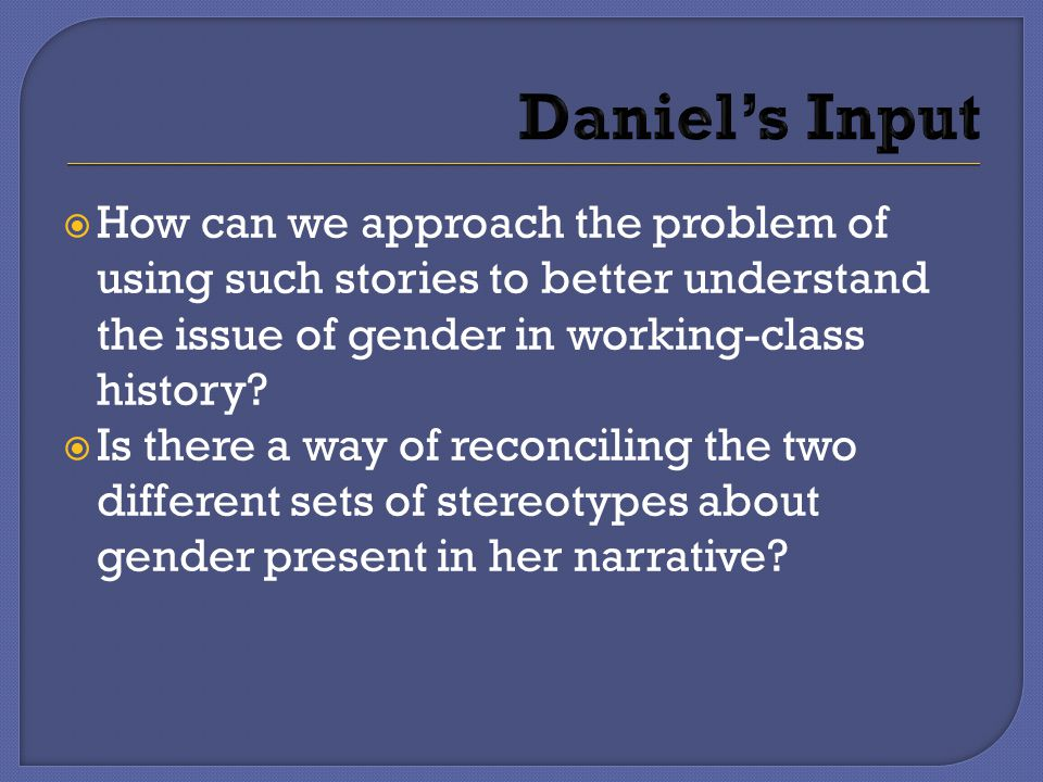 How can we approach the problem of using such stories to better understand the issue of gender in working-class history.