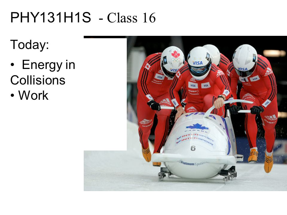 PHY131H1S - Class 16 Today: Energy in Collisions Work