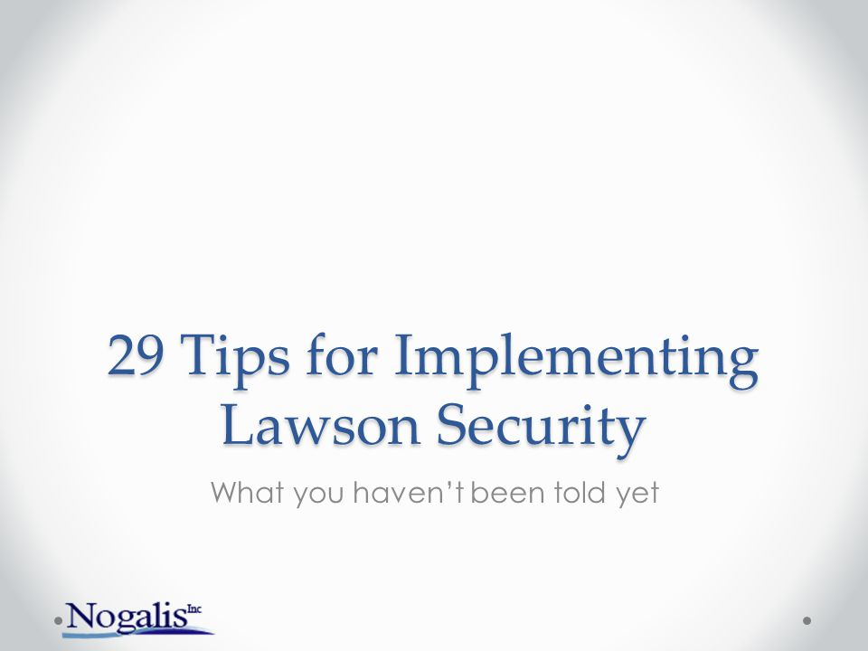 29 Tips for Implementing Lawson Security What you haven't been told yet