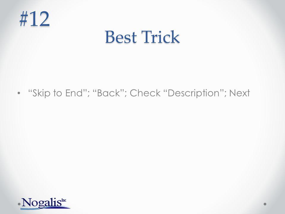 """Best Trick """"Skip to End""""; """"Back""""; Check """"Description""""; Next #12"""