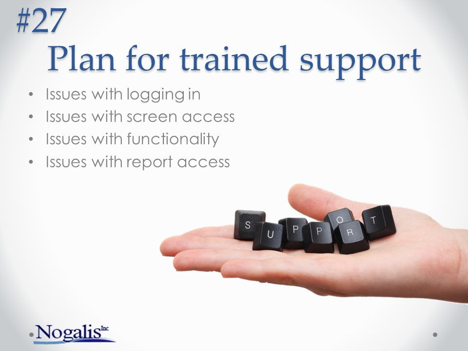 Plan for trained support Issues with logging in Issues with screen access Issues with functionality Issues with report access #27