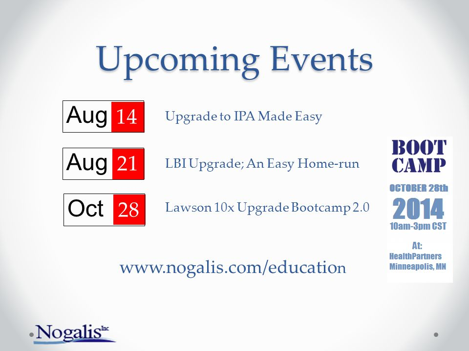 Upcoming Events Oct 28 www.nogalis.com/educatio n Lawson 10x Upgrade Bootcamp 2.0 Aug 14 Aug 21 Upgrade to IPA Made Easy LBI Upgrade; An Easy Home-run