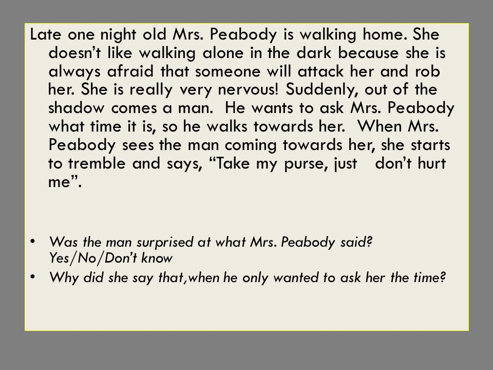 Late one night old Mrs.Peabody is walking home.