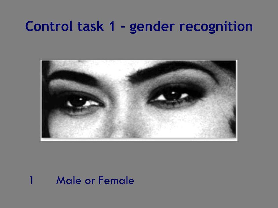 1Male or Female Control task 1 – gender recognition