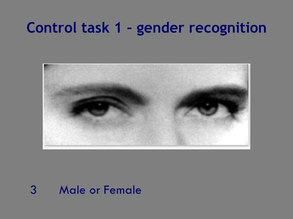 3Male or Female Control task 1 – gender recognition