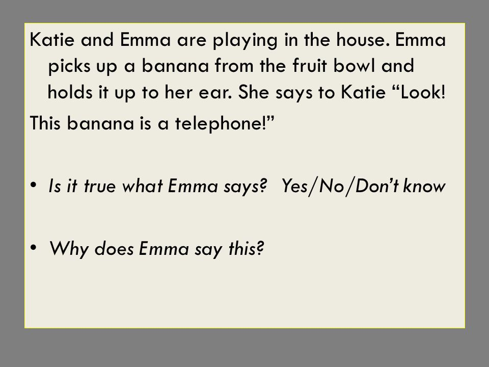 Katie and Emma are playing in the house.