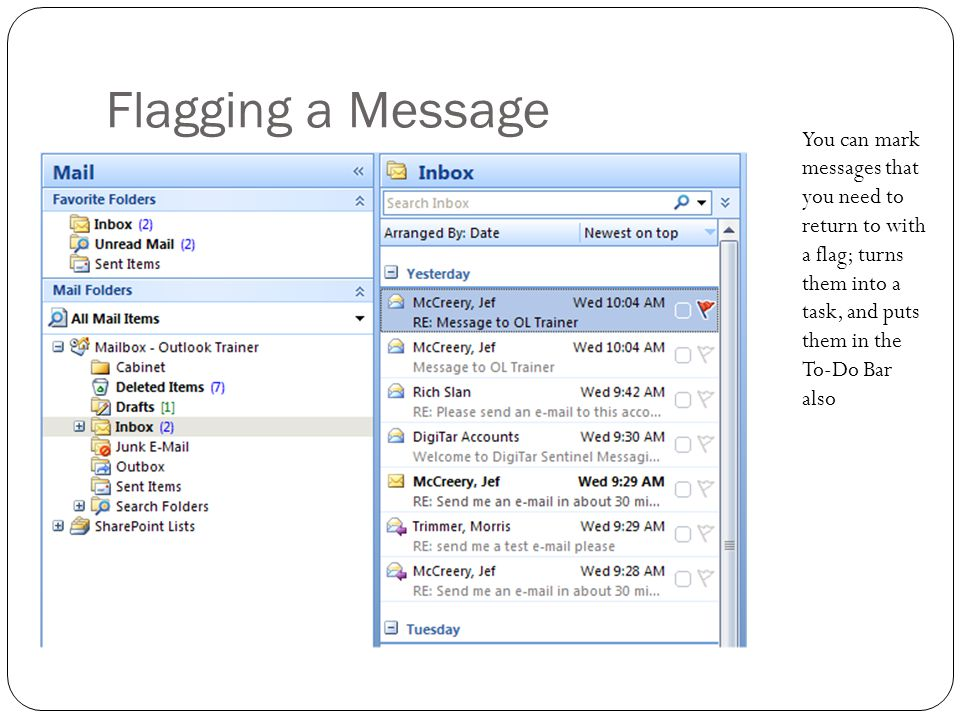 Flagging a Message You can mark messages that you need to return to with a flag; turns them into a task, and puts them in the To-Do Bar also