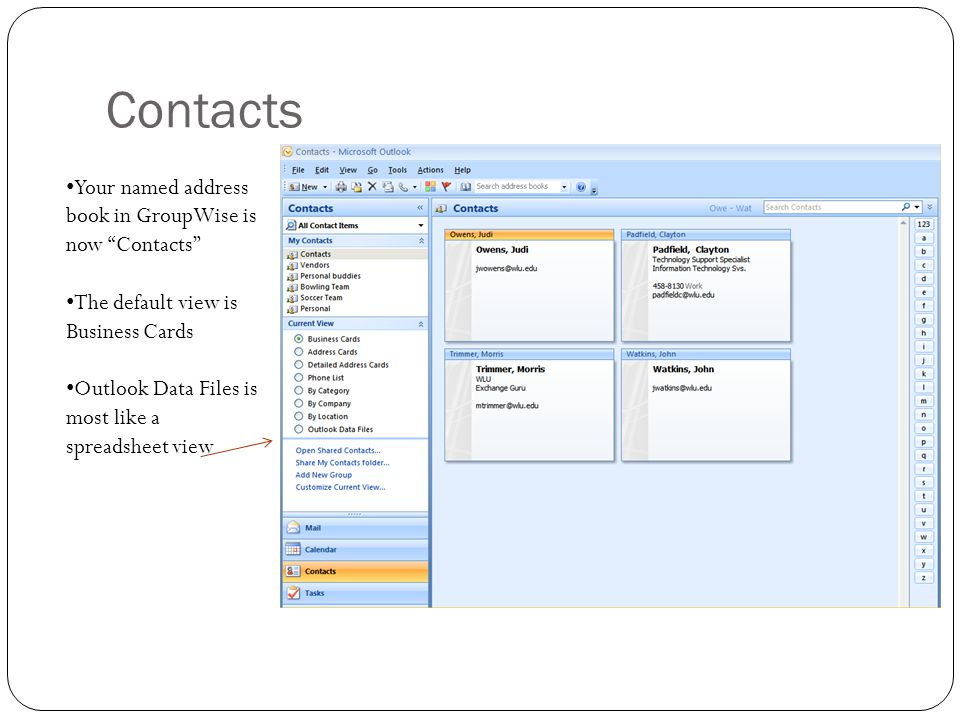 Contacts Your named address book in GroupWise is now Contacts The default view is Business Cards Outlook Data Files is most like a spreadsheet view