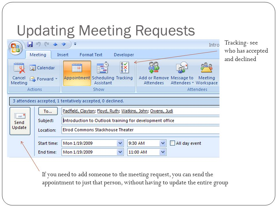 Updating Meeting Requests If you need to add someone to the meeting request, you can send the appointment to just that person, without having to update the entire group Tracking- see who has accepted and declined