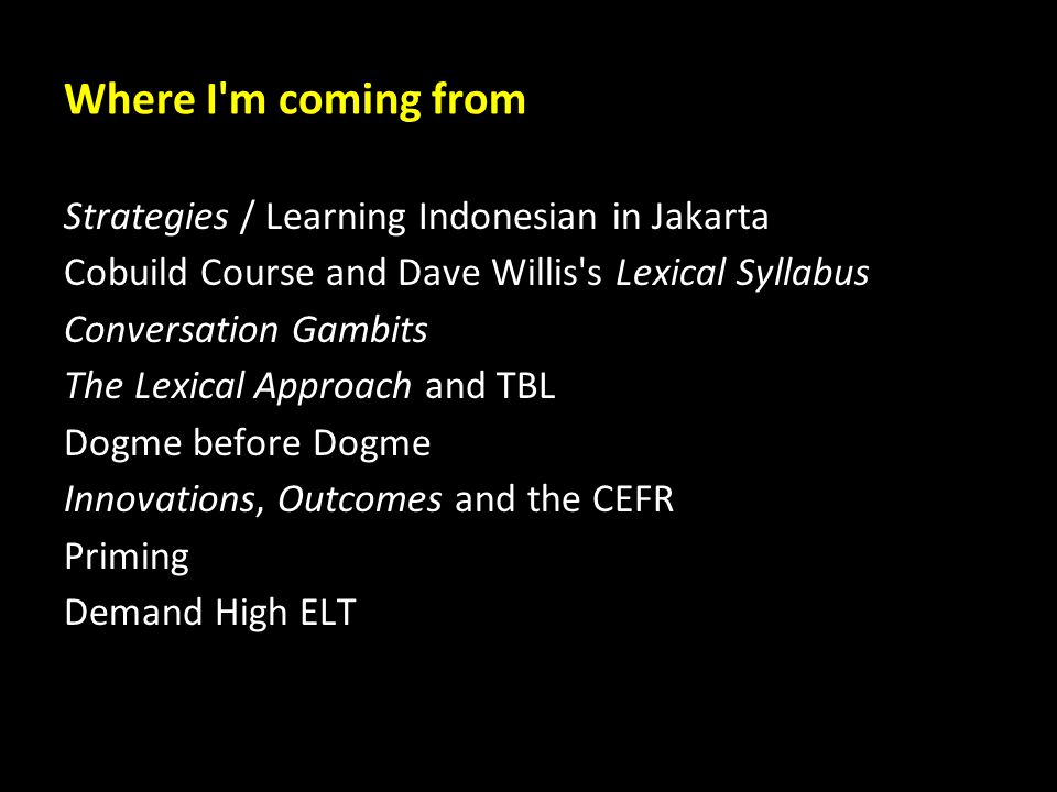 Where I'm coming from Strategies / Learning Indonesian in Jakarta Cobuild Course and Dave Willis's Lexical Syllabus Conversation Gambits The Lexical A