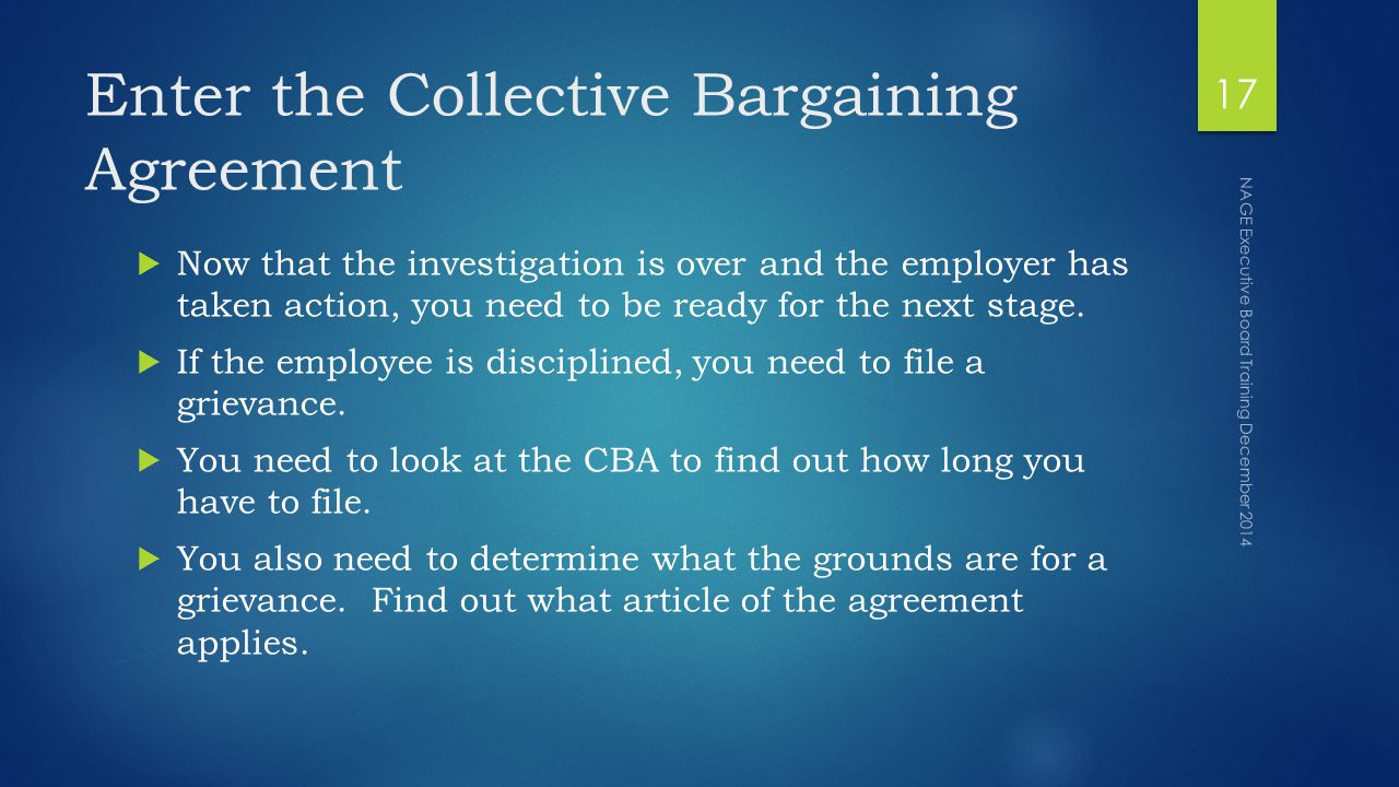 Enter the Collective Bargaining Agreement  Now that the investigation is over and the employer has taken action, you need to be ready for the next stage.