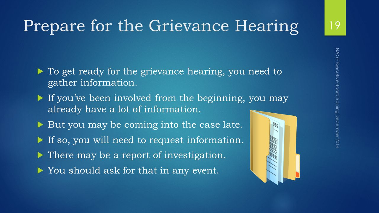Prepare for the Grievance Hearing  To get ready for the grievance hearing, you need to gather information.