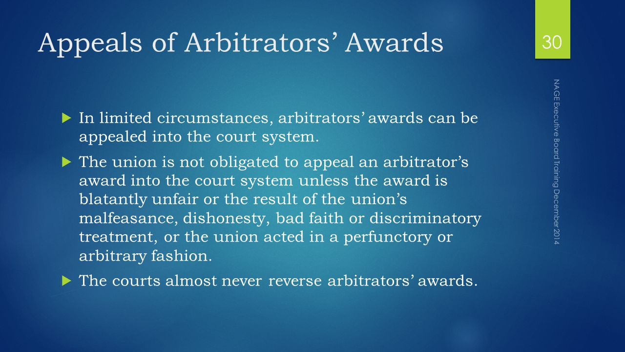 Appeals of Arbitrators' Awards  In limited circumstances, arbitrators' awards can be appealed into the court system.