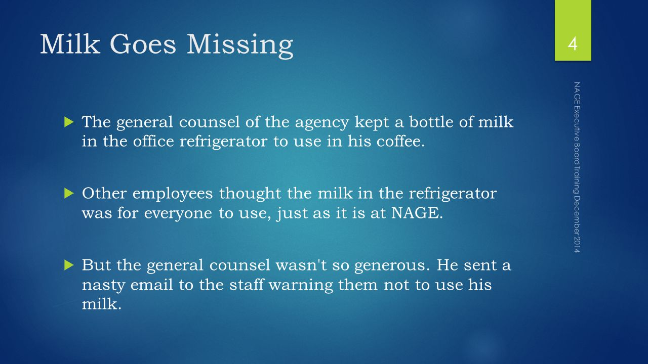 Milk Goes Missing  The general counsel of the agency kept a bottle of milk in the office refrigerator to use in his coffee.