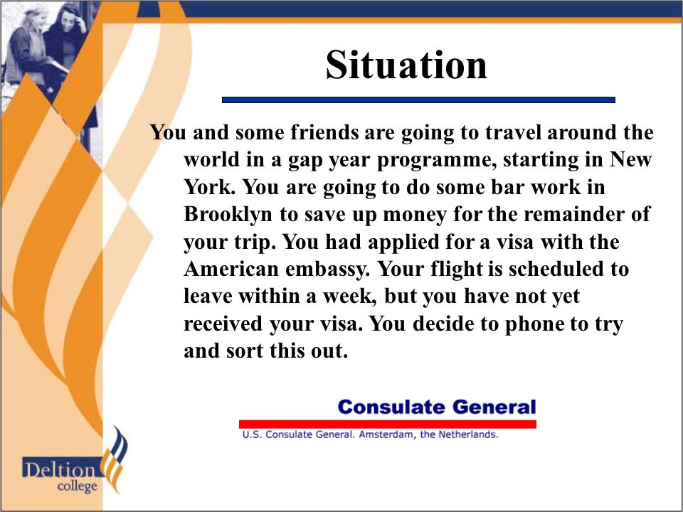 Situation You and some friends are going to travel around the world in a gap year programme, starting in New York. You are going to do some bar work i