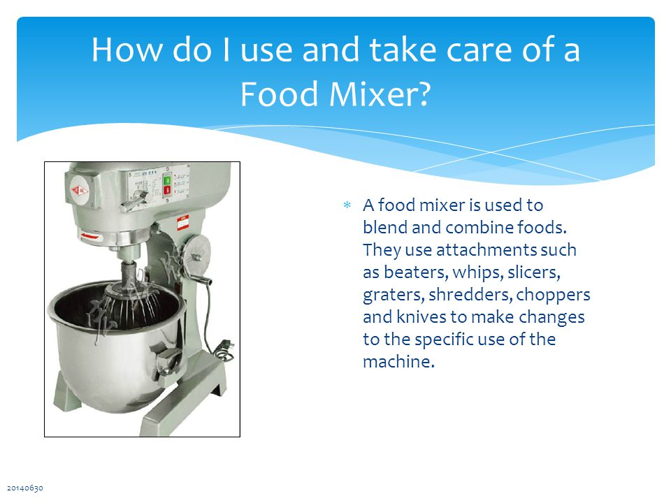  A food mixer is used to blend and combine foods.