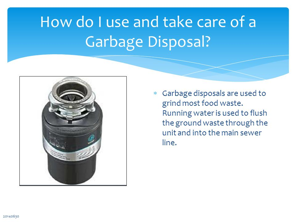 How do I use and take care of a Garbage Disposal.