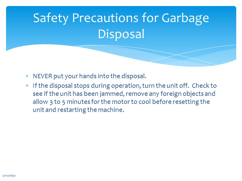  NEVER put your hands into the disposal.