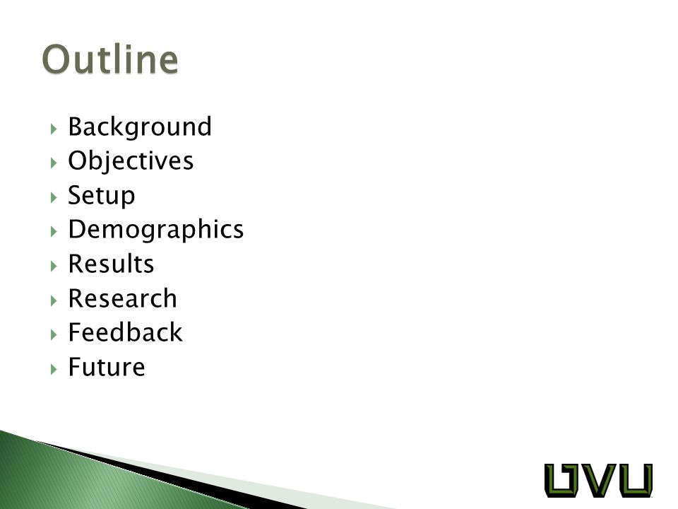  Background  Objectives  Setup  Demographics  Results  Research  Feedback  Future Outline