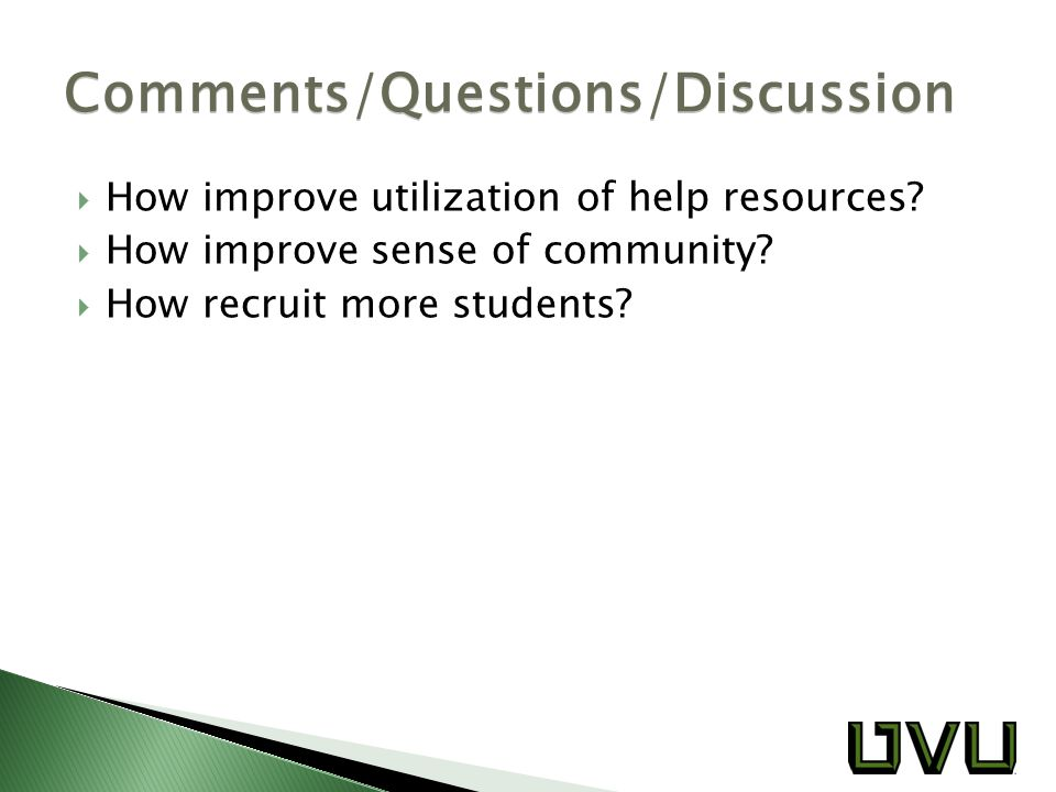  How improve utilization of help resources.  How improve sense of community.