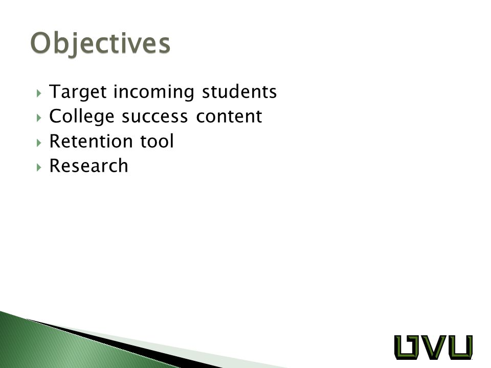  Target incoming students  College success content  Retention tool  Research Objectives