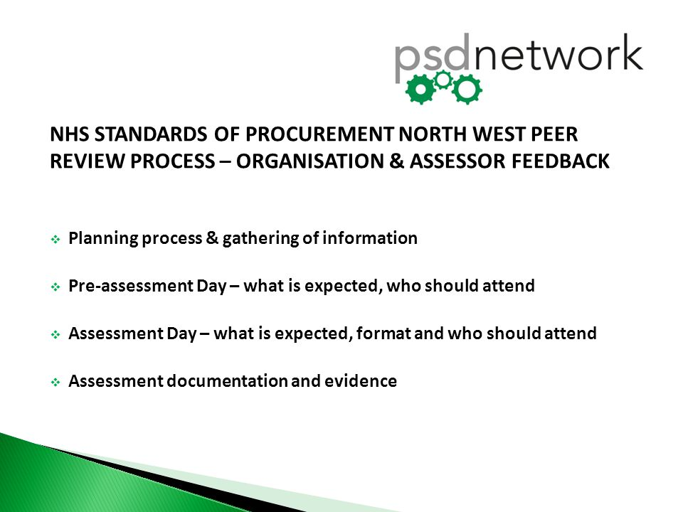 NHS STANDARDS OF PROCUREMENT NORTH WEST PEER REVIEW PROCESS – ORGANISATION & ASSESSOR FEEDBACK  Planning process & gathering of information  Pre-ass