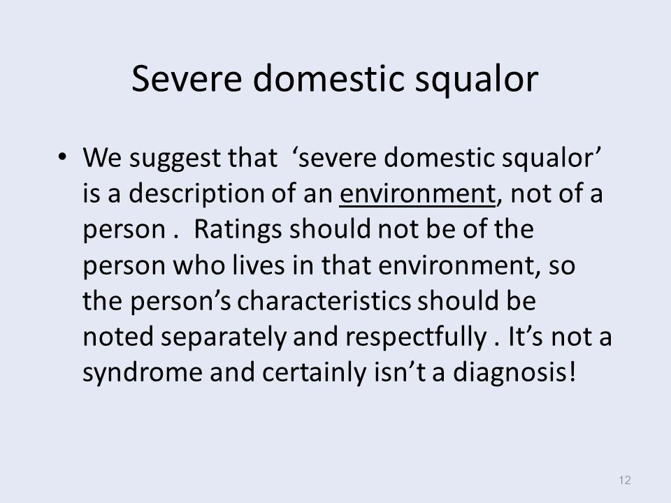 Severe domestic squalor We suggest that 'severe domestic squalor' is a description of an environment, not of a person.