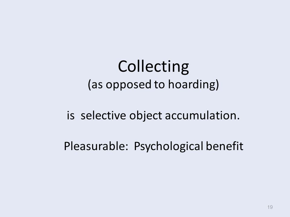 Collecting (as opposed to hoarding) is selective object accumulation.