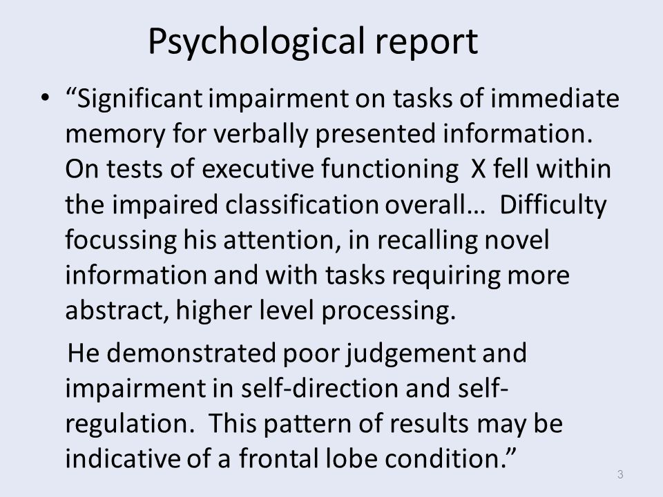 Psychological report Significant impairment on tasks of immediate memory for verbally presented information.