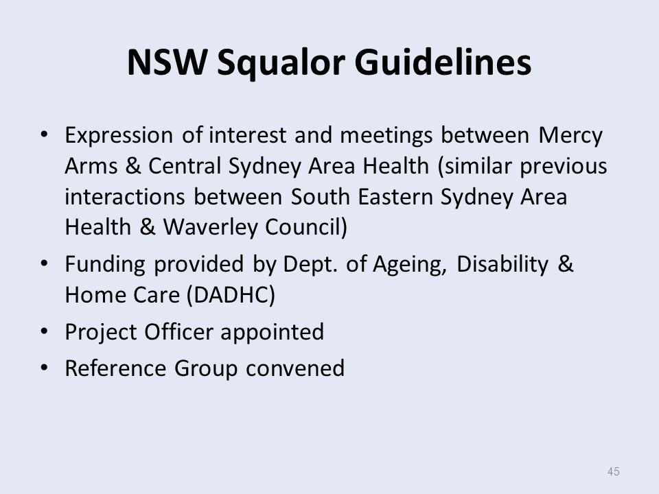 45 NSW Squalor Guidelines Expression of interest and meetings between Mercy Arms & Central Sydney Area Health (similar previous interactions between South Eastern Sydney Area Health & Waverley Council) Funding provided by Dept.