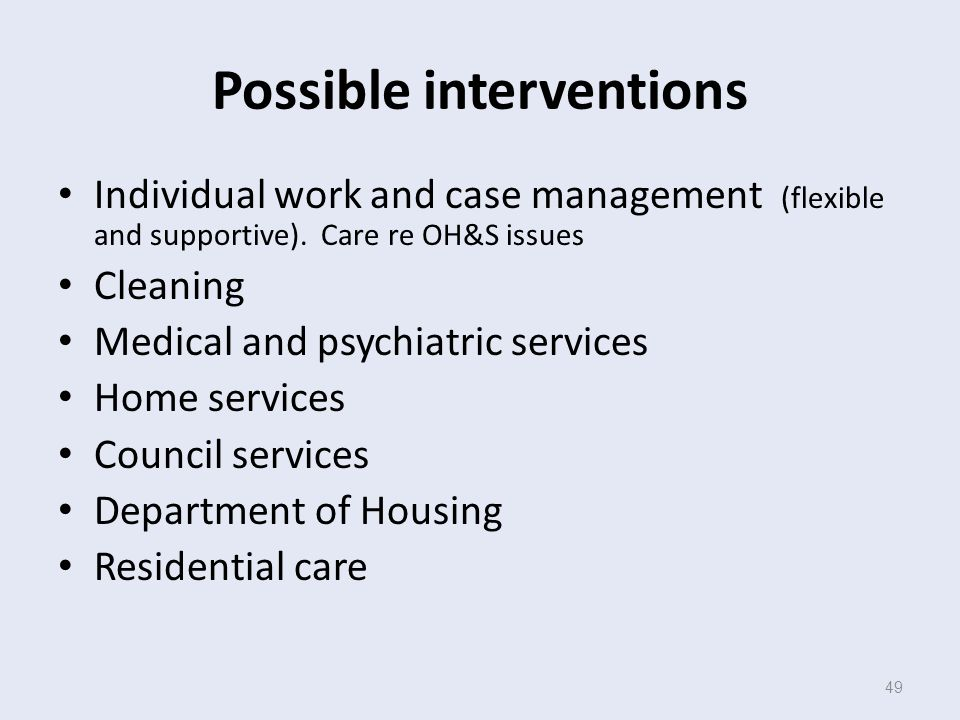 49 Possible interventions Individual work and case management (flexible and supportive).