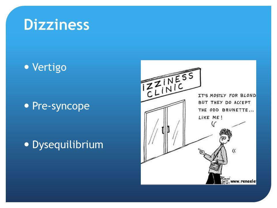 Dizziness Vertigo Pre-syncope Dysequilibrium