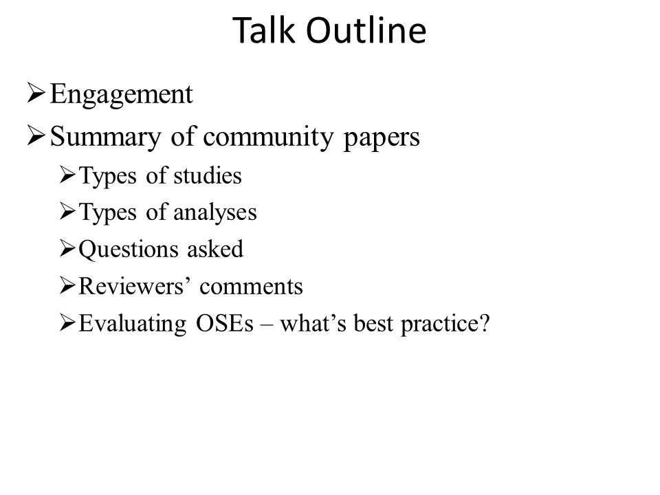 Talk Outline  Engagement  Summary of community papers  Types of studies  Types of analyses  Questions asked  Reviewers' comments  Evaluating OSEs – what's best practice