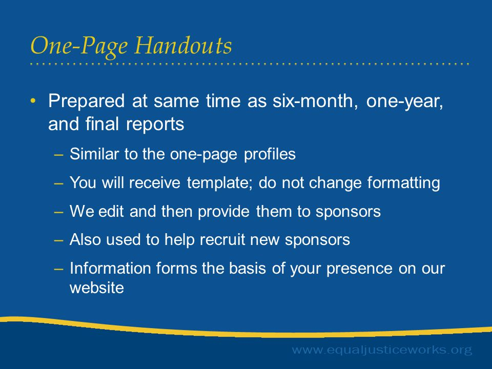 One-Page Handouts Prepared at same time as six-month, one-year, and final reports –Similar to the one-page profiles –You will receive template; do not