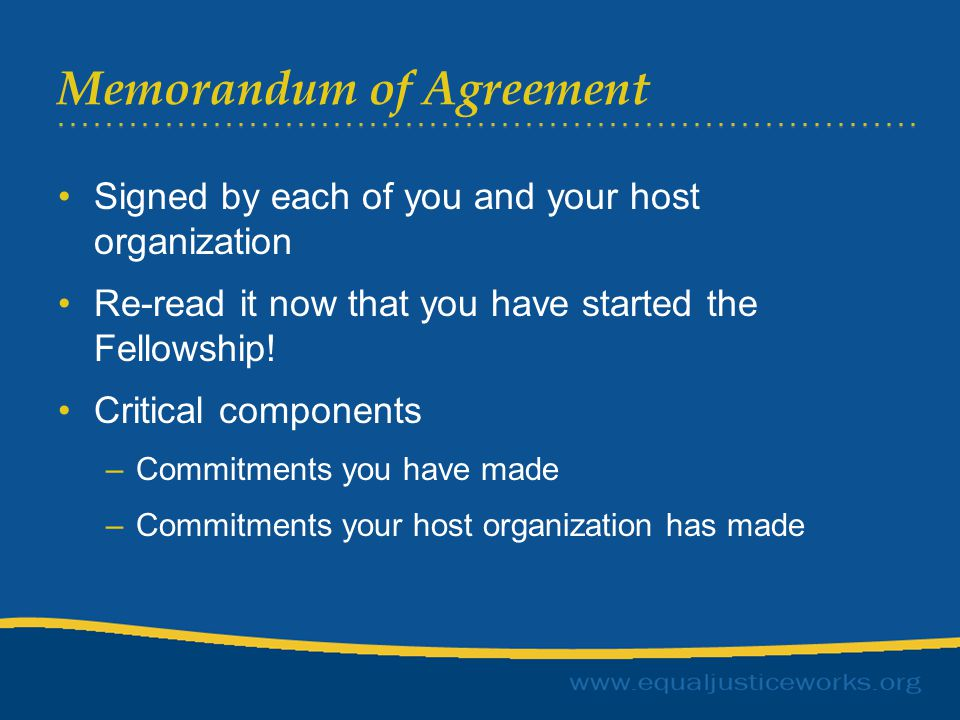 Memorandum of Agreement Signed by each of you and your host organization Re-read it now that you have started the Fellowship! Critical components –Com