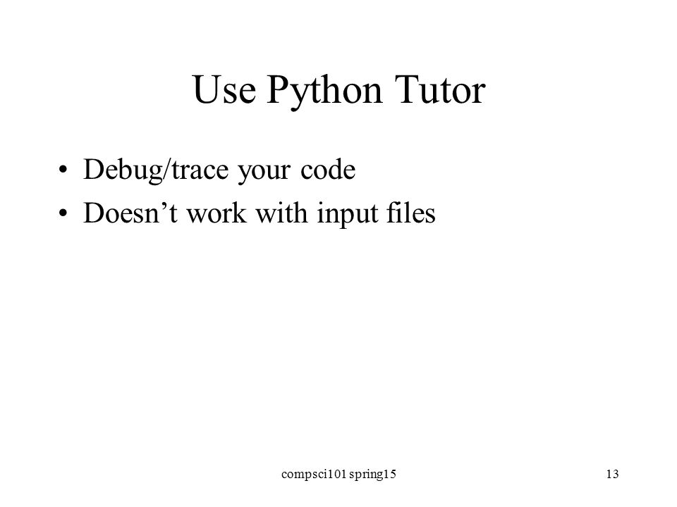 Use Python Tutor Debug/trace your code Doesn't work with input files compsci101 spring1513