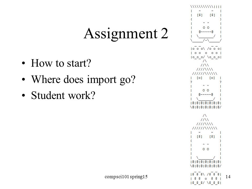 Assignment 2 How to start Where does import go Student work compsci101 spring1514