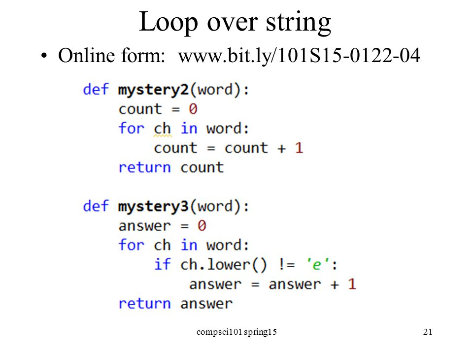 Loop over string Online form: www.bit.ly/101S15-0122-04 compsci101 spring1521